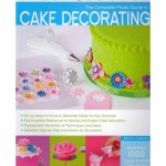 The Complete Photographic Guide to Cake Decorating